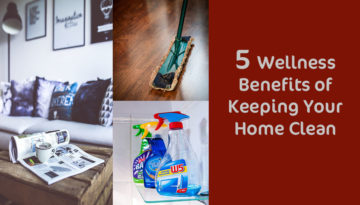 5 wellness benefits of keeping your home clean